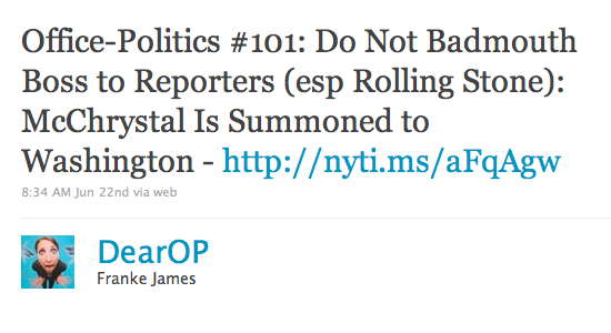tweet - Office-Politics #101: Do Not Badmouth Boss to Reporters (esp Rolling Stone): McChrystal Is Summoned to Washington